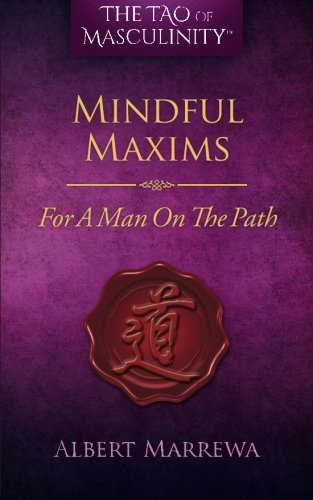 The Tao of Masculinity: Mindful Maxims for: Albert Marrewa