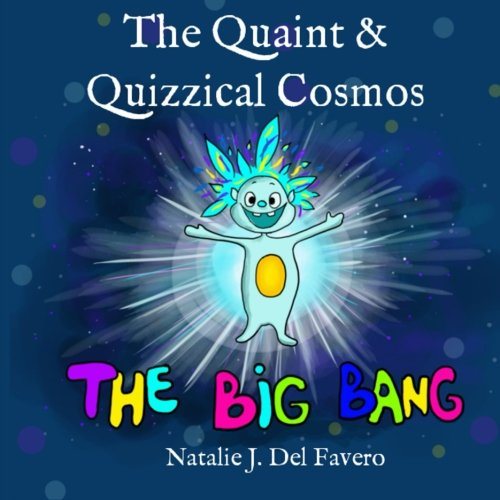 9781511791540: The Big Bang (The Quaint and Quizzical Cosmos)