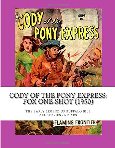 9781511791809: Cody Of The Pony Express: Fox One-Shot (1950): The Early Legend Of Buffalo Bill - All Stories - No Ads