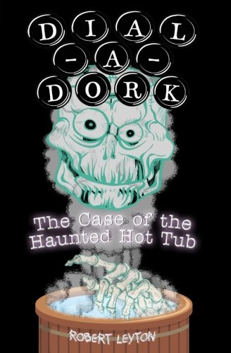 9781511792868: DIAL-A-DORK: The Case of the Haunted Hot Tub