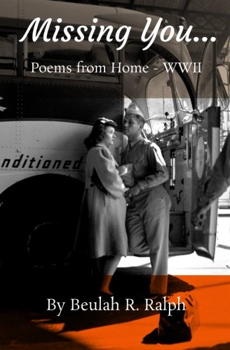 Missing You...: Poems from Home - WWII: Ralph, Beulah R.
