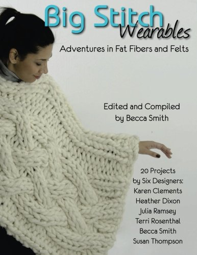9781511795760: Big Stitch Wearables: Adventures in Fat Fibers and Felts: Volume 1 (Big Stitch Knitting and Crochet)