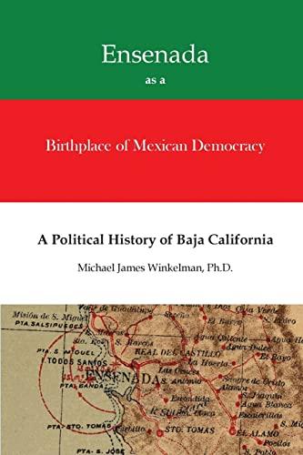 9781511796521: Ensenada as a Birthplace of Mexican Democracy: A Political History of Baja California