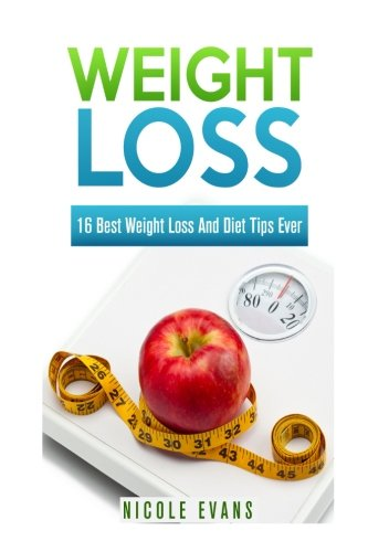 9781511796798: Weight Loss Tips: 16 Best Weight Loss And Diet Tips Ever To Lose Weight Fast