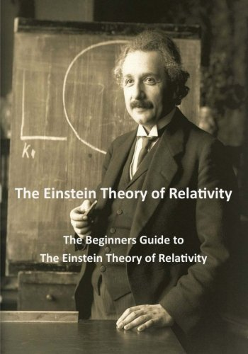 9781511797795: The Einstein Theory of Relativity: The Beginners Guide to The Einstein Theory of Relativity (The Beginners Guide to Einstein's Theory of Relativity)