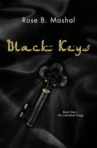 Black Keys (The Colorblind Trilogy) (Volume 1): Rose B. Mashal