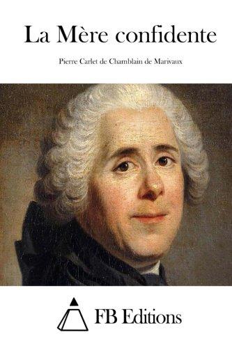 La Mere Confidente: Marivaux, Pierre Carlet