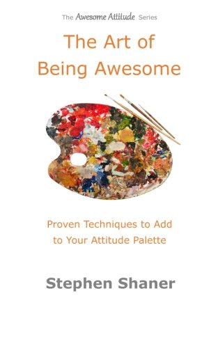 9781511800006: The Art of Being Awesome: Proven Techniques to Add to Your Attitude Palette