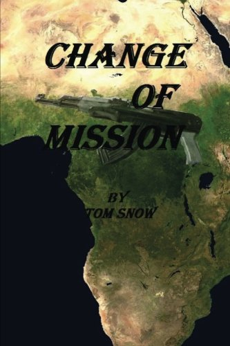 9781511801157: Change of Mission: Change of Mission: Assassination, Child Soldiers, Mercenaries and a hostile jungle are obstacles confronted in a change of mission.