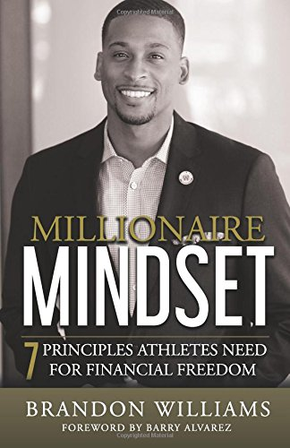 Millionaire Mindset: 7 Principles Athletes Need For Financial Freedom: Brandon Williams