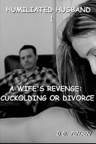 9781511802376: A Wife's Revenge: Cuckolding or Divorce (Humiliated Husband) (Volume 1)