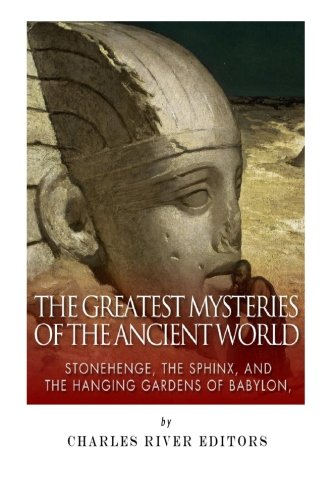 9781511803250: The Greatest Mysteries of the Ancient World: Stonehenge, the Sphinx, and the Hanging Gardens of Babylon