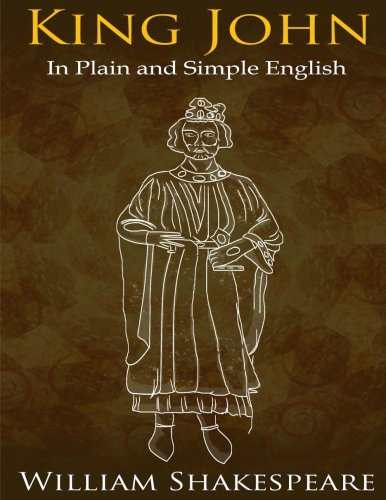 9781511803595: King John In Plain and Simple English: (A Modern Translation and the Original Version) (Classics Retold) (Volume 39)