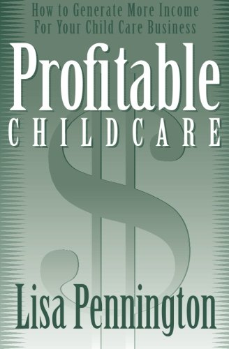 Profitable Child Care: How to Generate More Income for Your Child Care Business: Pennington, Lisa