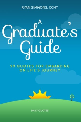 9781511806503: A Graduate's Guide: 99 Quotes For Embarking On Life's Journey
