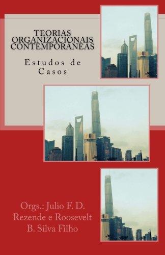 Teorias Organizacionais Contemporaneas: Estudos de Casos (Paperback): Julio Francisco Dantas