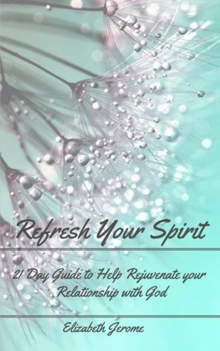 9781511808002: Refresh Your Spirit! 21 Days Reflection Rejuvenate your Relationship with God: Reflect. Release. Renew. For Spiritual Growth (Devotionals for Women)