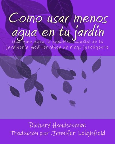 9781511809634: Como usar menos agua en tu jardin: Una guía para la práctica mundial de la jardinería mediterránea de riego inteligente (Spanish Edition)