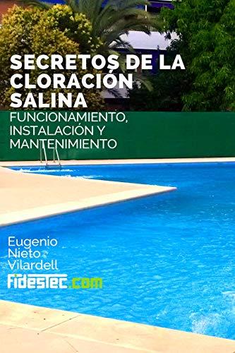 9781511810319: Secretos de la cloracion salina: Funcionamiento, instalación y mantenimiento (Spanish Edition)