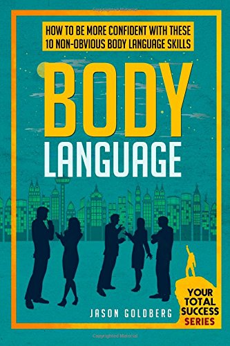 9781511811484: Body Language: How To Be More Confident With These 10 Non-Obvious Body Language Skills (Your Total Success Series) (Volume 7)