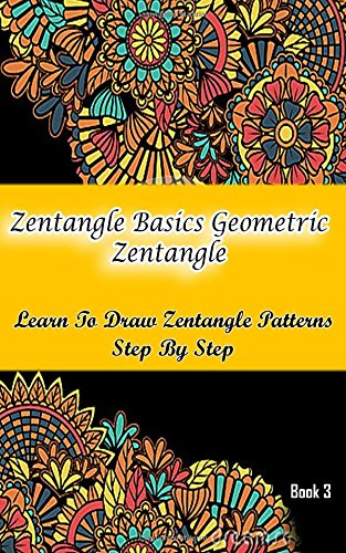 9781511811828: Zentangle Basics Geometric Zentangle : Learn To Draw Zentangle Patterns Step By Step Book 3: How To Draw Zentangle For Beginners (Zentangle Books) (Volume 3)