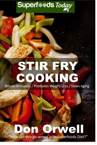 9781511811989: Stir Fry Cooking: Over 40 Wheat Free, Heart Healthy, Quick & Easy, Low Cholesterol, Whole Foods Stur Fry Recipes, Antioxidants & Phytochemicals: ... & Easy-Low Cholesterol) (Volume 45)