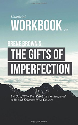 9781511812153: Workbook for Brene Brown's The Gifts of Imperfection (Unofficial): Let Go of Who You Think You're Supposed to Be and Embrace Who You Are