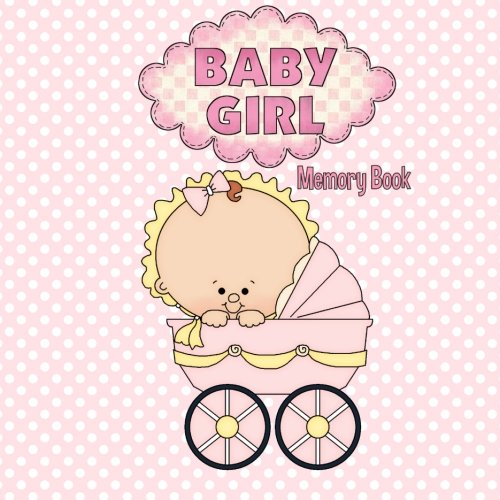 9781511813242: Baby Girl Memory Book: Baby Book and Baby Scrapbook for Baby's First Year (Baby Memory Books)