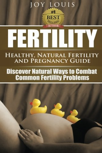 9781511813280: Fertility: Healthy, Natural Fertility and Pregnancy Guide - Discover Natural Ways to Combat Common Fertility Problems: Volume 1