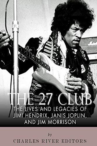 9781511813884: The 27 Club: The Lives and Legacies of Jimi Hendrix, Janis Joplin, and Jim Morrison