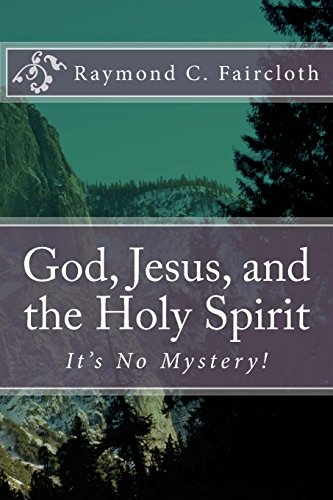 9781511814232: God, Jesus, and the Holy Spirit: It's No Mystery! (Concise Studies in the Scriptures) (Volume 1)