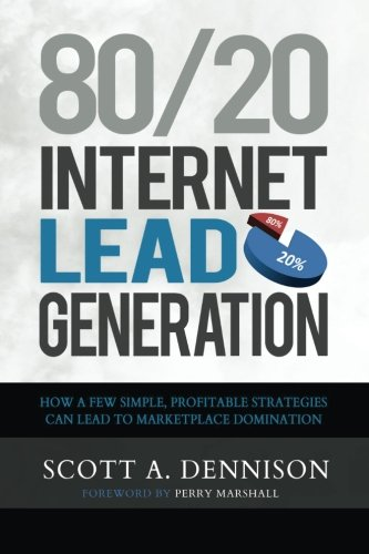 9781511815406: 80/20 Internet Lead Generation: How a Few Simple, Profitable Strategies Can Lead to Marketplace Domination
