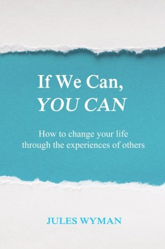 9781511816151: If We Can, You Can: How to change your life through the experiences of others