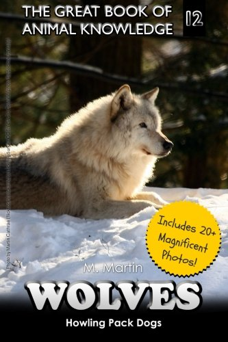 9781511816472: Wolves: Howling Pack Dogs (includes 20+ magnificent photos!) (The Great Book of Animal Knowledge) (Volume 12)