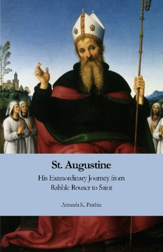 9781511816595: St. Augustine: His Extraordinary Journey from Rabble Rouser to Saint