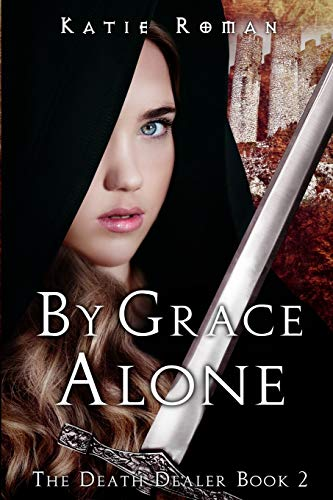 9781511816601: By Grace Alone (The Death Dealer) (Volume 2)