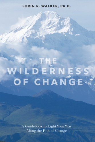 The Wilderness Of Change: Making the Most of Life's Twists and Turns: Lorin R Walker