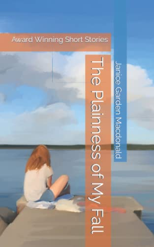 The Plainness of My Fall: Macdonald, Janice Garden