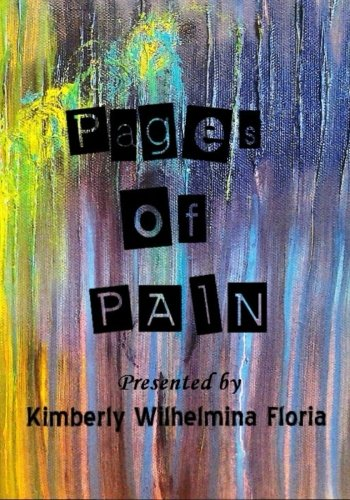 Pages of Pain: Presented by Silently Heard: Kimberly Wilhelmina Floria