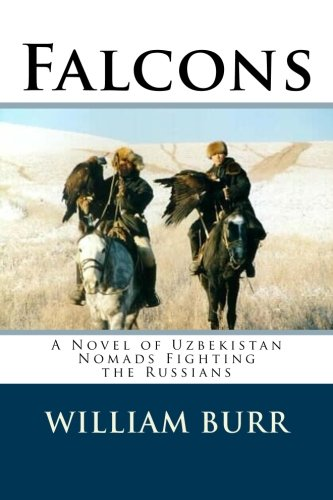 9781511821360: Falcons: A Novel of Uzbekistan Nomads Fighting the Russians