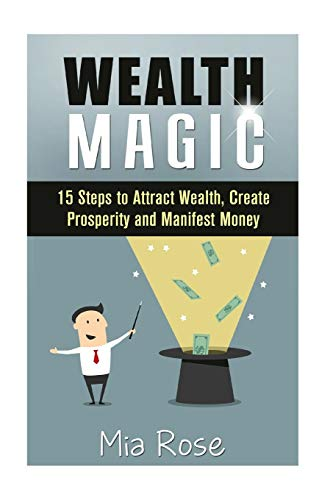 9781511821469: Wealth Magic: 15 Steps to Attract Wealth, Create Prosperity and Manifest Money