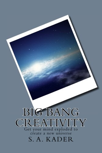 9781511824538: Big Bang Creativity: Get your mind exploded to create a new universe