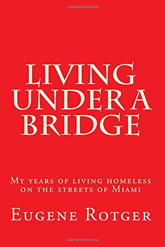 9781511824613: Living under a Bridge: My five years of living homeless on the streets of Miami