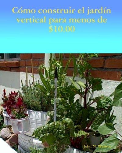 9781511824828: Como construir jardin vertical de menos de $ 10.00: El inglés al español (Spanish Edition)