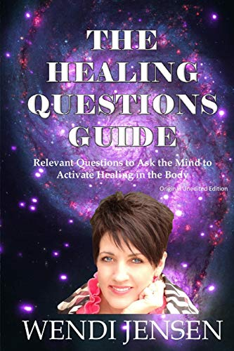 The Healing Questions Guide: Relevant Questions to Ask the Mind to Activate Healing in the Body: ...