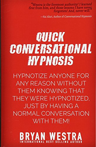 9781511825757: Quick Conversational Hypnosis: Hypnotize Anyone For Any Reason Without Them Knowing That They Were Hypnotized, Just By Having A Normal Conversation With Them