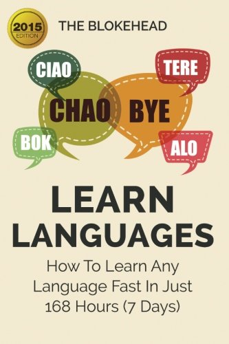 9781511826686: Learn Languages : How To Learn Any Language Fast In Just 168 Hours (7 Days) (The Blokehead Success Series)