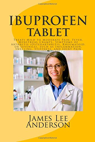 9781511826716: IBUPROFEN Tablet: Treats Mild to Moderate Pain, Fever, Menstrual Cramps, Symptoms of Arthritis (Osteoarthritis, Rheumatoid, or Juvenile), such as Inflammation, Swelling, Stiffness, and Joint Pain