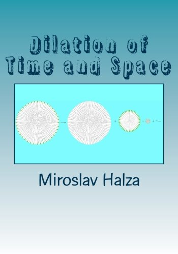 Dilation of Time and Space: An Examination: Halza, Miroslav
