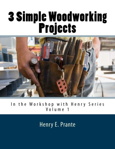 9781511827249: 3 Simple Woodworking Projects: In the Workshop with Henry (Volume 1)